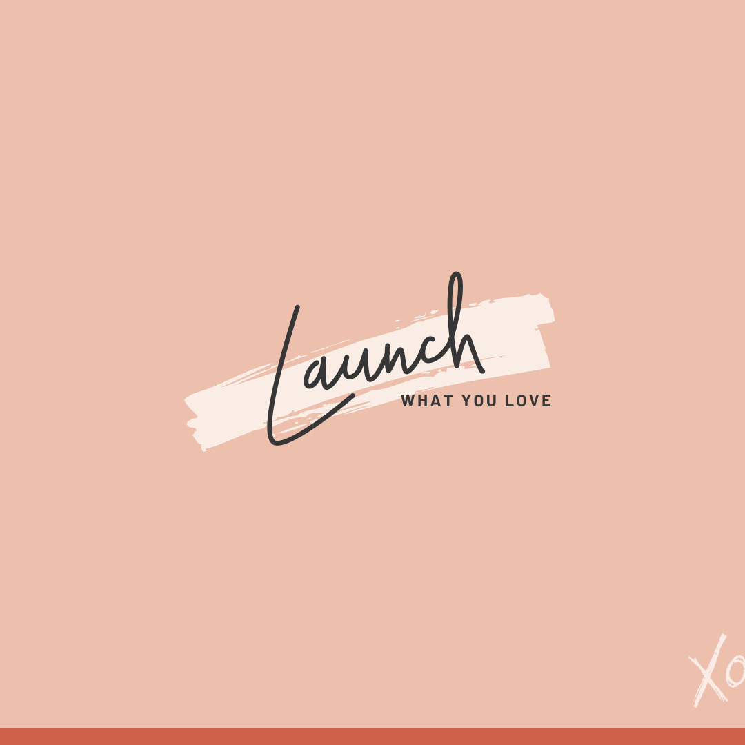 Launch What You Love